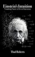 Einstein's Intuition: Visualizing Nature in Eleven Dimensions