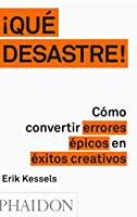 ¡Qué desastre! Cómo convertir errores épicos en éxitos creativos
