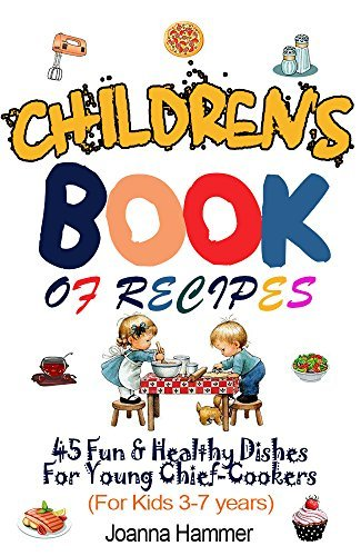 CHILDREN BOOKS OF RECIPES: 45 Fun and Healthy Dishes For Young Chief-Cookers  by  Joahha Hammer