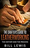 The Crafter's Guide to Leatherworking: the History and the Process (Lewis Hobby Series)