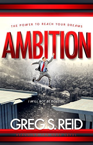 Ambition: The Power to Reach Your Dreams Greg S. Reid