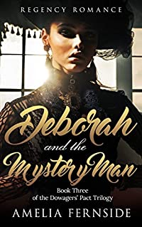 Regency Romance: Deborah and the Mystery Man: Book Three of The Dowagers' Pact Trilogy