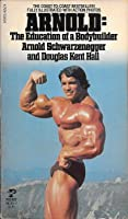 Arnold: The Education of a Body Builder