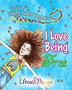 I Love Being Free (Lolli's Happy Heart Rhymes #1)