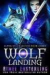 Wolf Landing (Alpha Underground, #3)