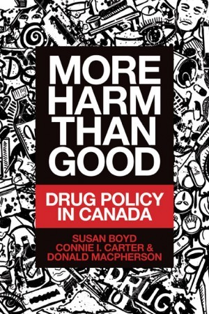 More Harm Than Good Drug Policy in Canada