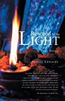 Rescued by the Light: A True Story