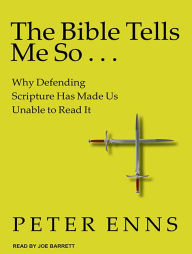 The Bible Tells Me So: Why Defending Scripture Has Made Us