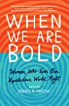 When We Are Bold: Women Who Turn Our Upsidedown World Right