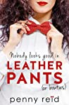 Nobody Looks Good in Leather Pants (or bowties) by Penny Reid