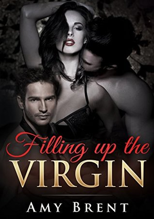 Filling up the Virgin by Amy Brent