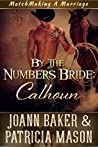 By the Numbers Bride: Calhoun (Matchmaking A Marriage, #2)