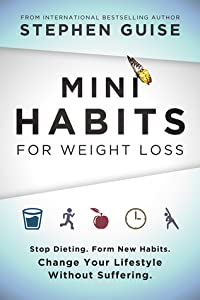 Mini Habits for Weight Loss: Stop Dieting. Form New Habits. Change Your Lifestyle Without Suffering. (Mini Habits, #2)