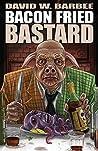 Bacon Fried Bastard