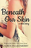 Beneath Our Skin: A Short Story