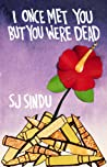 I Once Met You But You Were Dead