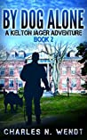 By Dog Alone (A Kelton Jager Adventure #2)