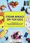 STEAM AHEAD! DIY FOR KIDS by Sumita Mukherjee