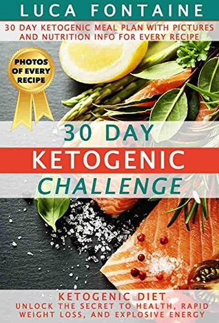 Ketogenic Diet: 30 Day Ketogenic Challenge: Unlock the Secret to Health, Rapid Weight Loss, and Explosive Energy; 30 Day Ketogenic Meal Plan with Pictures and Nutrition Info for Every Recipe!