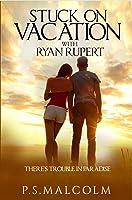 Stuck On Vacation With Ryan Rupert (Ryan Rupert, #1)