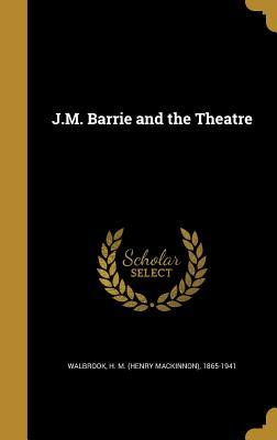 J.M. Barrie and the Theatre