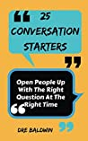 25 Conversation Starters: Open People Up With The Right Question At The Right Time