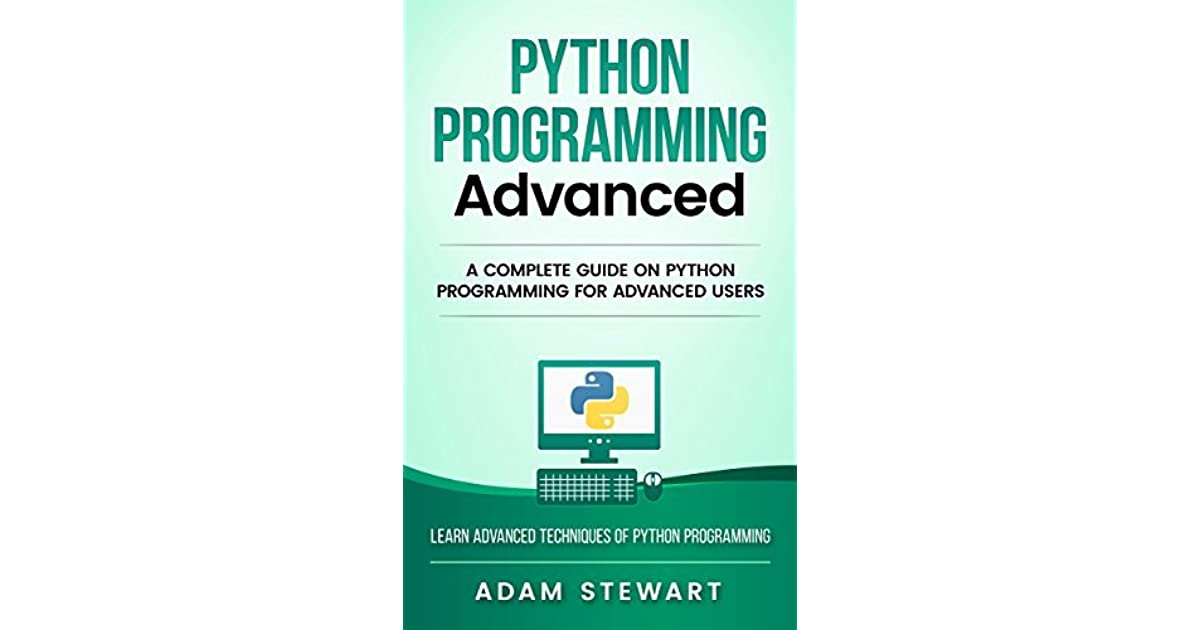 Python : A Complete Guide on Python Programming for Advanced
