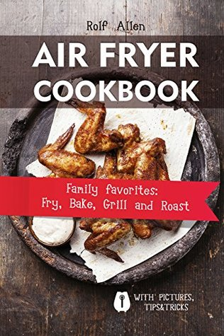 Air Fryer Cookbook: Family Favorites:Fry, Bake, Grill and Roast