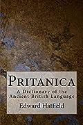 Pritanica: A Dictionary of the Ancient British Language