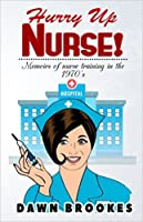 Hurry Up Nurse: Memoirs of nurse training in the 1970's
