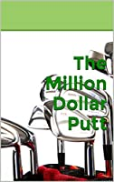The Million Dollar Putt (The Million Dollar Series)