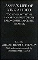 Asser's Life of King Alfred: Together with the Annals of Saint Neots, Erroneously Ascribed to Asser