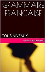 GRAMMAIRE FRANCAISE: TOUS NIVEAUX