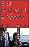 Walt Michaels Is a Weenie