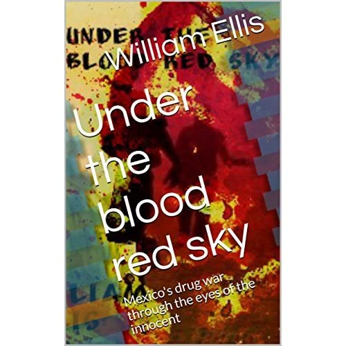 Under the blood red sky: Mexico's drug war through the eyes