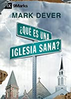 ¿Qué es una Iglesia Sana? (What Is a Healthy Church?) - 9Marks (Edificando Iglesias Sanas)