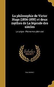 La Philosophie de Victor Hugo (1854-1859) Et Deux Mythes de La Legende Des Siecles: Le Satyre - Pleine Mer-Plein Ciel