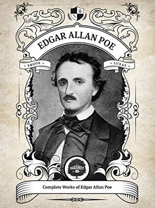 Oakshot Complete Works of Edgar Allan Poe (Illustrated, Inline Footnotes) (Classics Book 1)