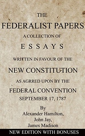The Federalist Papers: A Collection of Essays Written in Favour of the New Constitution (New Annotated Edition with Free Audio-book and Bonus Works)