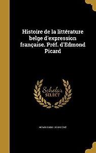 Histoire de La Litterature Belge D'Expression Francaise. Pref. D'Edmond Picard