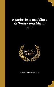 Histoire de La Republique de Venise Sous Manin; Tome 1