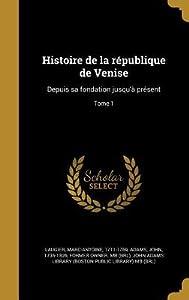 Histoire de La Republique de Venise: Depuis Sa Fondation Jusqu'a Present; Tome 1