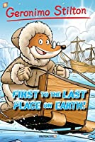First to the Last Place on Earth (Geronimo Stilton Graphic Novels #18)