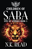 Children of Saba: Epic of Aphrike Book 1: Volume 1