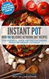 Ketogenic Diet: Over 100 Pressure Cooker Recipes: The Essential Quick And Easy Ketogenic Pressure Cooker Cookbook (2nd)