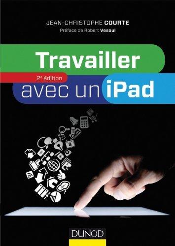 Travailler avec un iPad - 2e édition Jean-Christophe Courte