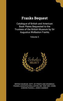 Franks Bequest: Catalogue of British and American Book Plates Bequested to the Trustees of the British Museum by Sir Augustus Wollaston Franks; Volume 3