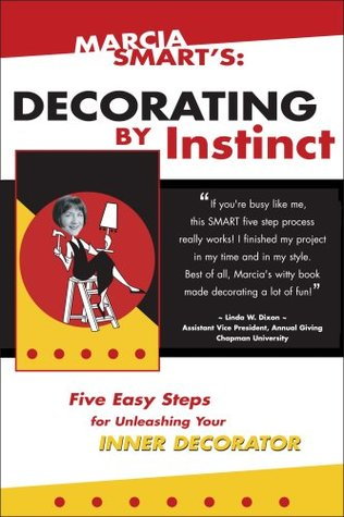 Decorating By Instinct: Five Easy Steps for Unleashing Your Inner Decorator