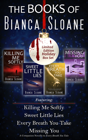 The Books of Bianca Sloane - Limited Edition Holiday Box Set (Killing Me Softly, Sweet Little Lies, Every Breath You Take, Missing You)