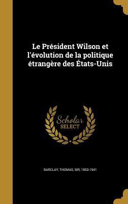Le President Wilson Et L'Evolution de La Politique Etrangere Des Etats-Unis
